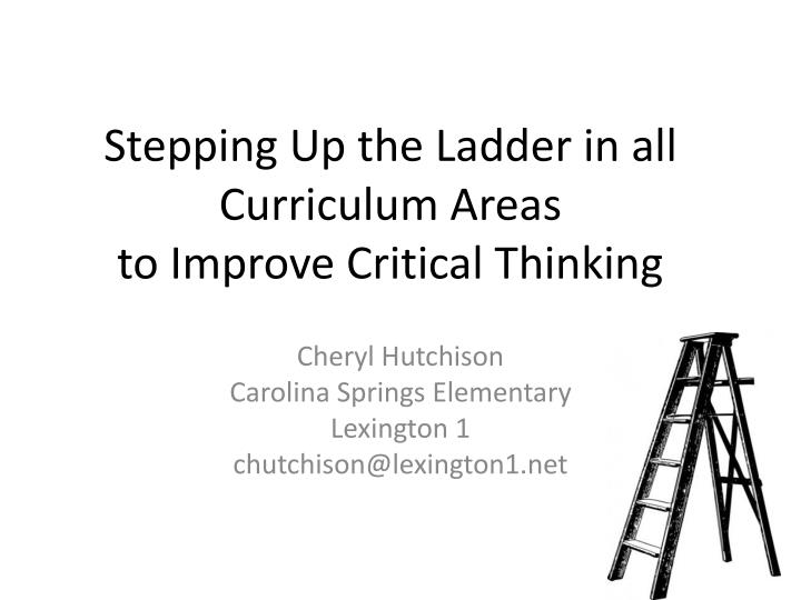 stepping up the ladder in all curriculum areas to improve critical thinking n.