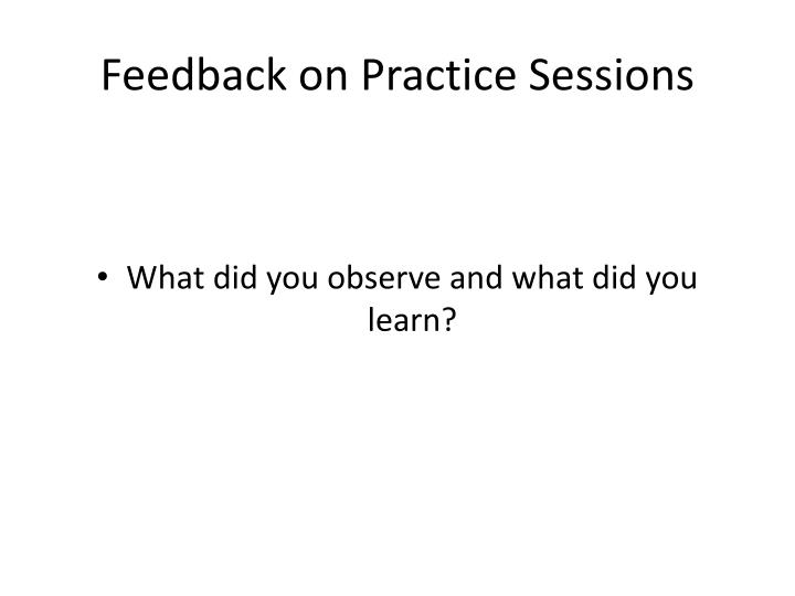 Feedback on Practice Sessions