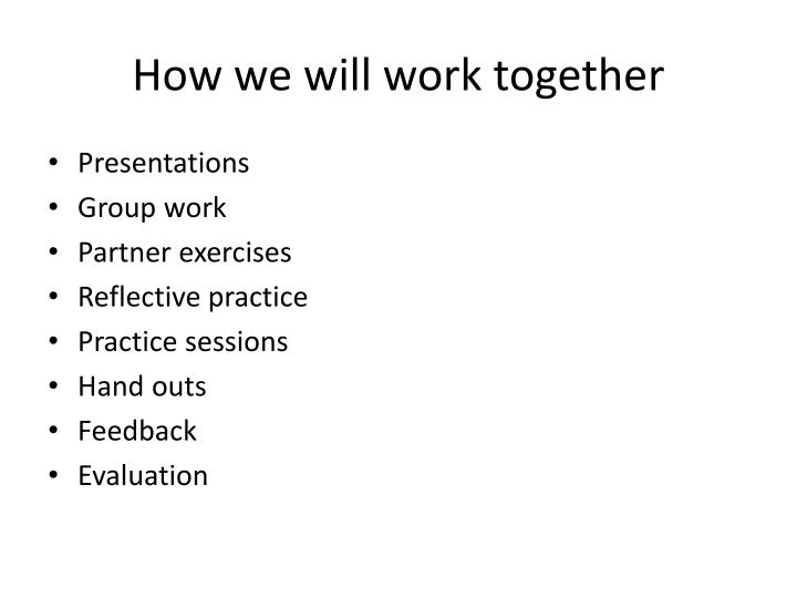 How we will work together