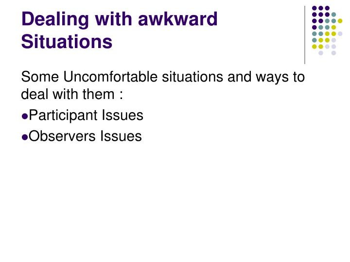 Dealing with awkward Situations