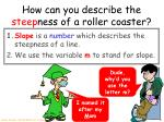 how can you describe the steep ness of a roller coaster