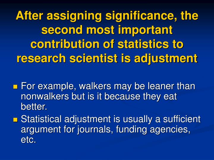 After assigning significance, the second most important contribution of statistics to research scientist is adjustment
