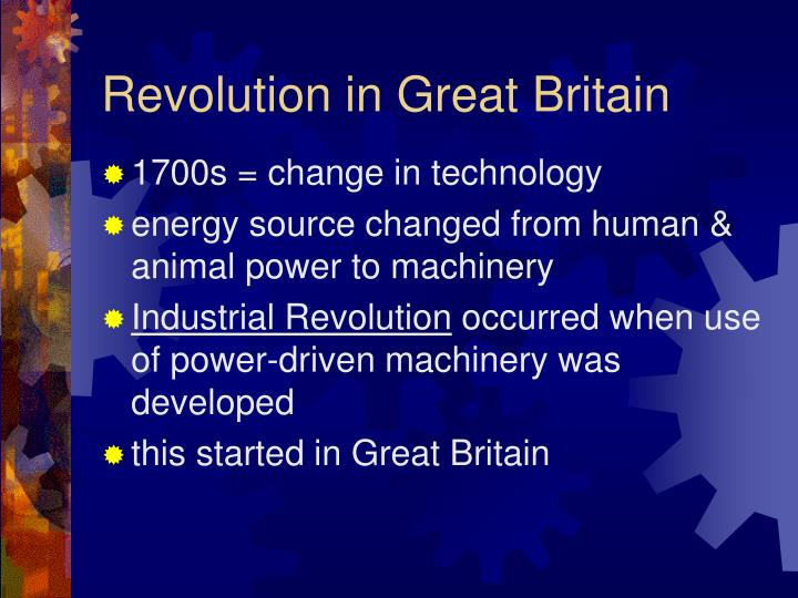 the first industrial revolution in great britain Profound economic changes took place in great britain in the century after 1750 this was the age of the industrial revolution, complete with a cascade of technical innovations, a vast increase in production, a renaissance of world trade, and rapid growth of urban populations where historians and.