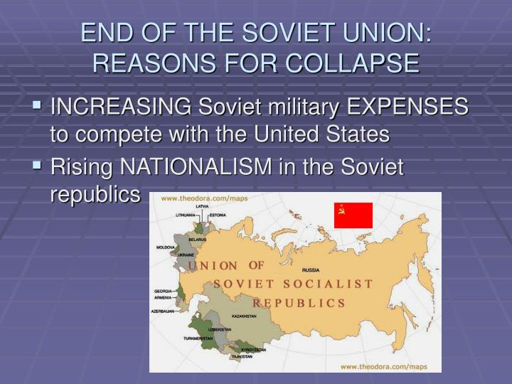 the reasons for the collapse of the soviet union and creation of new states This evidences how, in the wake of the fall of the soviet union, the creation of new nations has caused tensions that affect the world today another repercussion of the soviet union's collapse was the failure of the economies of almost every new post-soviet country.