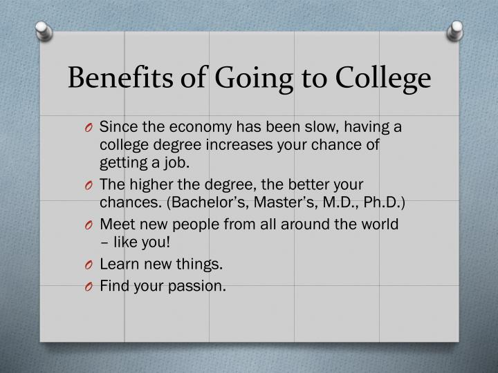 essay on benefits of going to college Find out about the benefits of good college essay get help in writing college essay, check out tips, outline and style guidelines download free samples.
