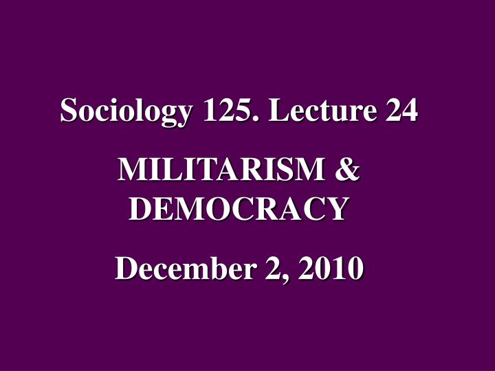 Sociology 125. Lecture 24