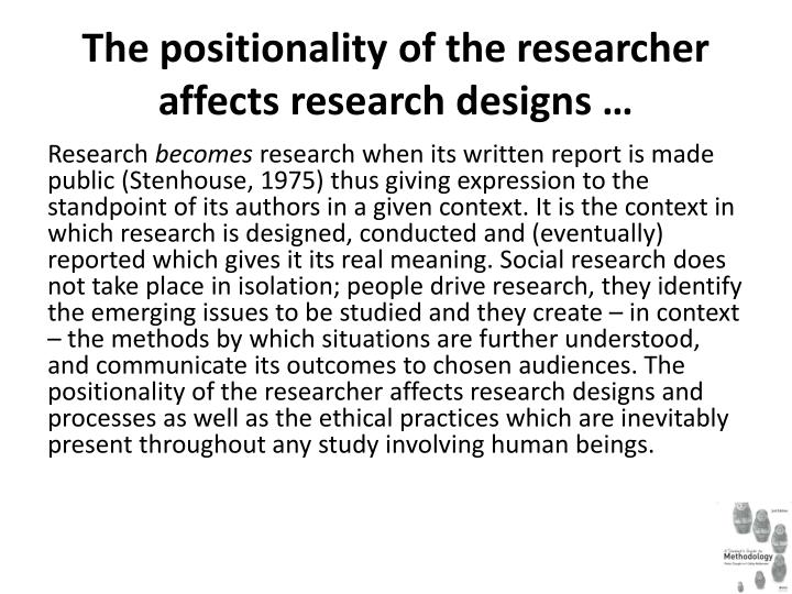 positionality scientific method and research Maintain `scientific and technological, late industrial, militarized, racist  `to shed  light' on the research process, although this should not be.