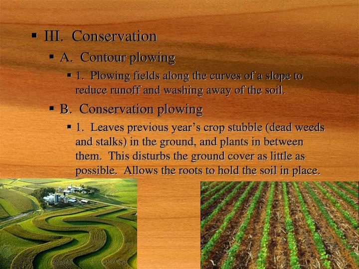 information of soil conservation Soil is a mixture of organic matter, minerals, gases, liquids, and organisms that together support life earth's body of soil is the pedosphere, which has four.