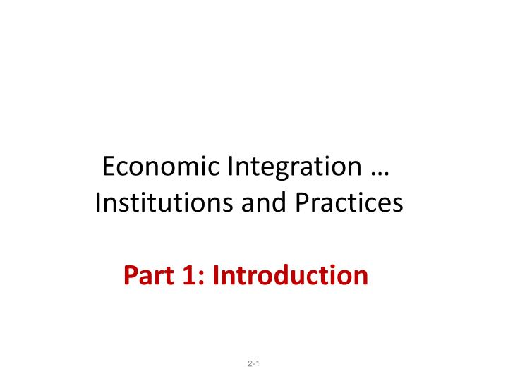 economic integration institutions and practices part 1 introduction n.