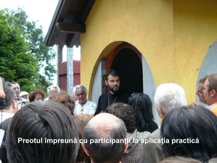 Preotul împreună cu participanţii la aplicaţia practică