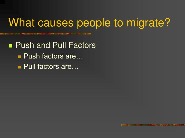 What causes people to migrate?