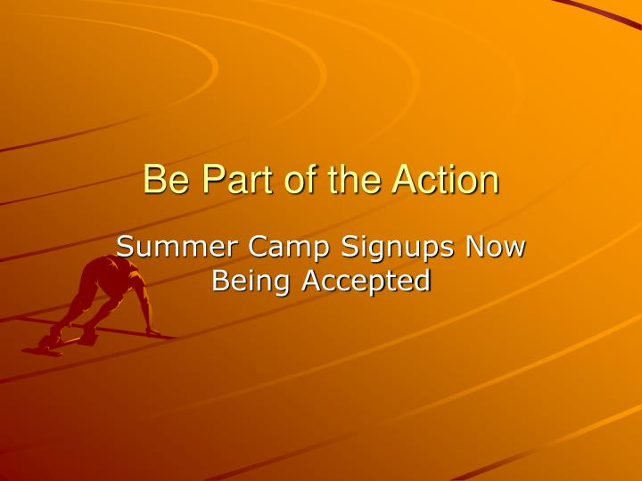 Be Part of the Action