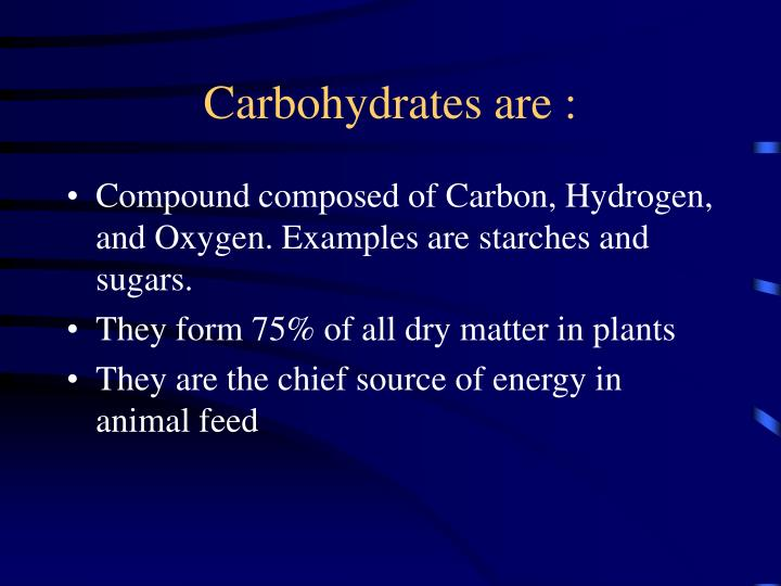 Carbohydrates are