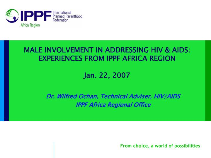 male involvement in addressing hiv aids experiences from ippf africa region jan 22 2007