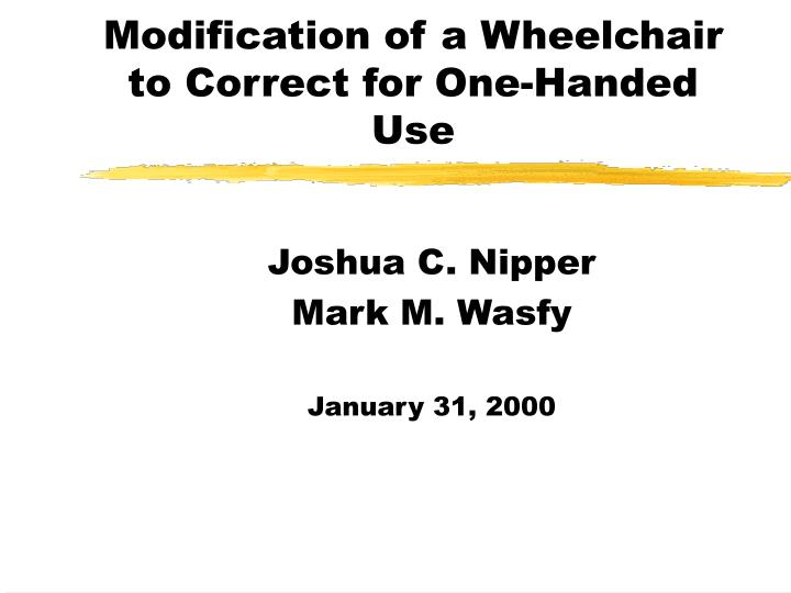 modification of a wheelchair to correct for one handed use n.