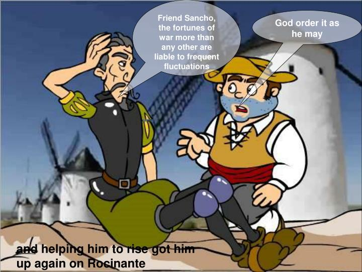 Friend Sancho, the fortunes of war more than any other are liable to frequent fluctuations