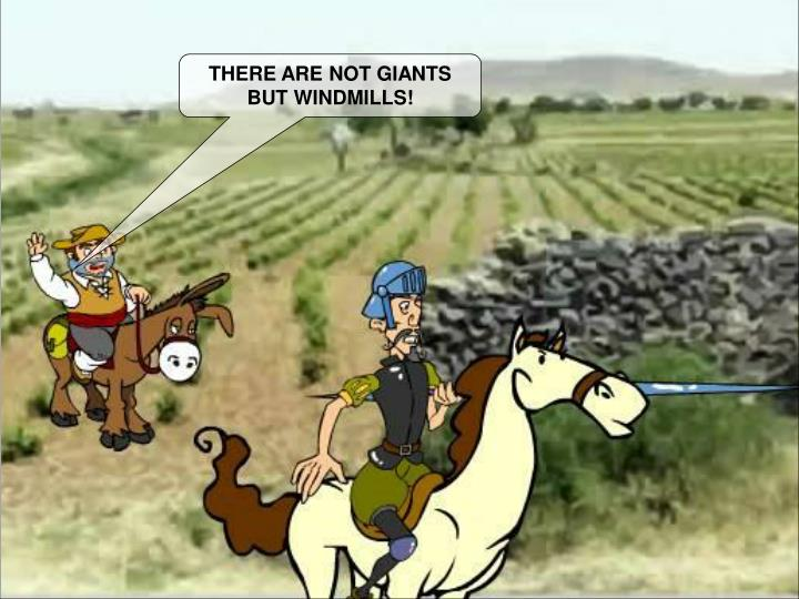 THERE ARE NOT GIANTS BUT WINDMILLS!