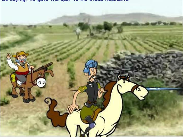 So saying, he gave the spur to his steed Rocinante