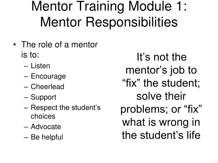 The role of a mentor is to: