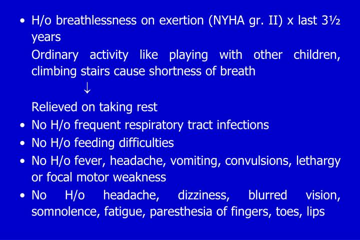 H/o breathlessness on exertion (NYHA gr. II) x last 3½ years