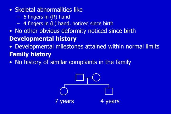Skeletal abnormalities like