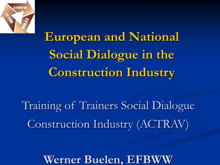 Training of trainers social dialogue construction industry actrav werner buelen efbww