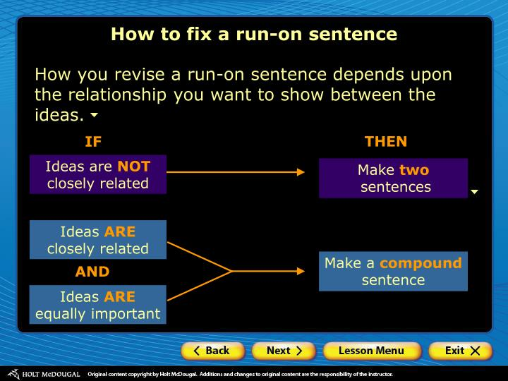 how to fix run on sentences essay How to identify and fix a comma splice a comma splice happens when two independent clauses are joined together with a comma the comma splice is a type of run-on sentence, where two independent clauses are joined together without correct.