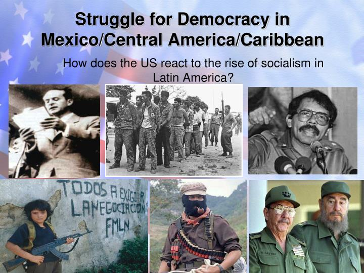 Struggle for democracy in mexico central america caribbean