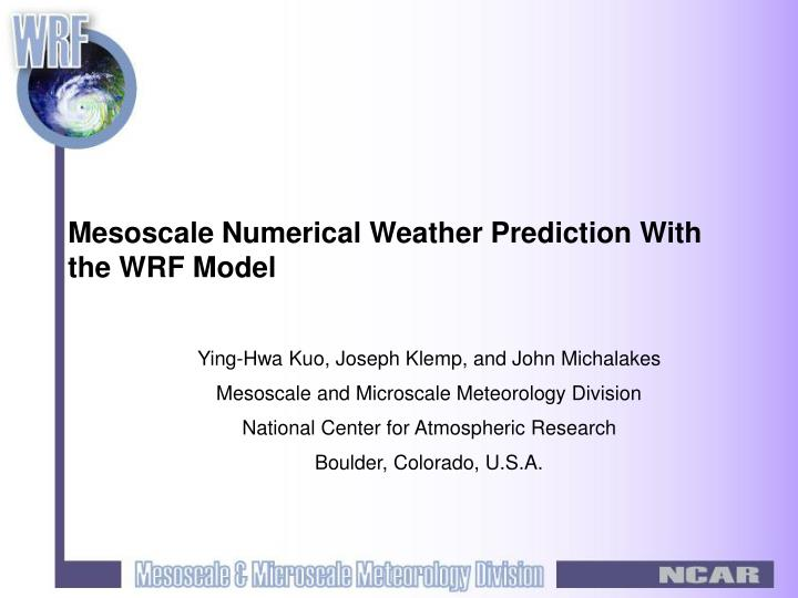 mesoscale numerical weather prediction with the wrf model n.