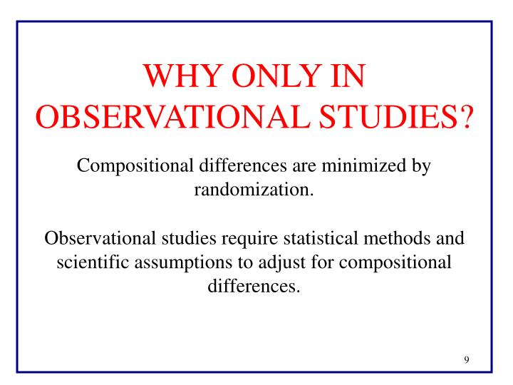 WHY ONLY IN OBSERVATIONAL STUDIES?