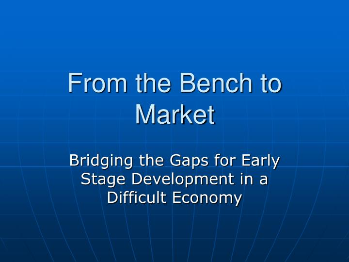 From the bench to market