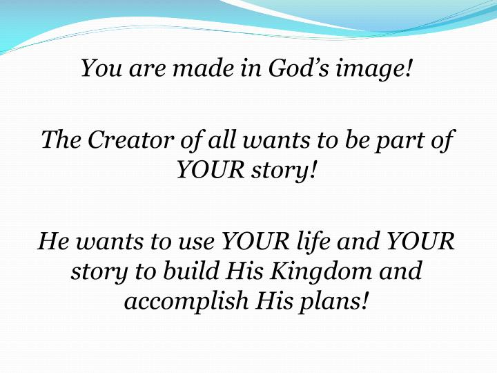 You are made in God's image!