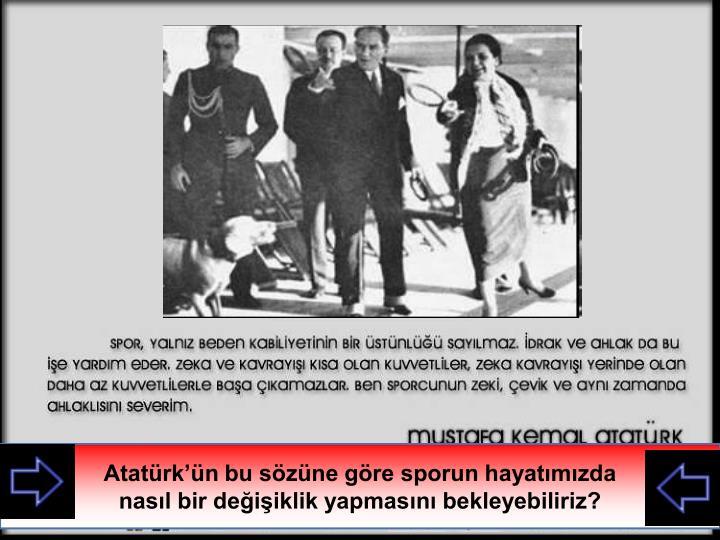 Atatürk'ün bu sözüne göre sporun hayatımızda