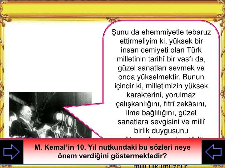 Şunu da ehemmiyetle tebaruz ettirmeliyim ki, yüksek bir insan cemiyeti olan Türk milletinin tarih...