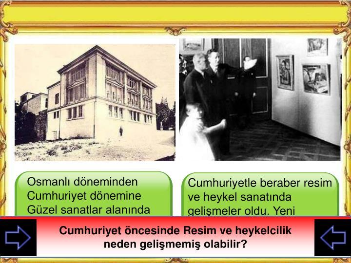 Osmanlı döneminden Cumhuriyet dönemine Güzel sanatlar alanında gelen tek okul Sanayi-i Nefise Mektebiydi.