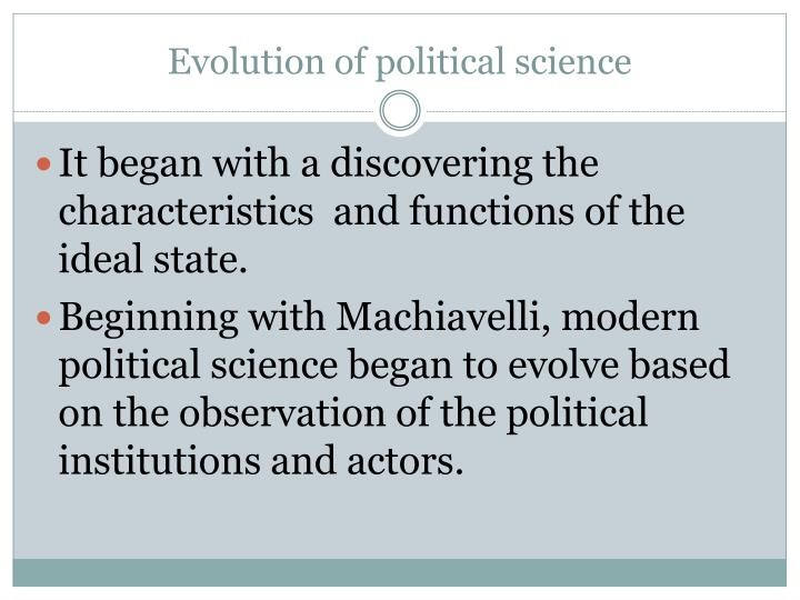the impact of scientific ideal on the development of political science essay Science brings us closer to the truth because everything in science is on the 'scientific method' this method is a systematic attempt at discovering or learning new theories through hypothesis, observations and repeated testing to validate or invalidate the hypothesis this method is trusted and.