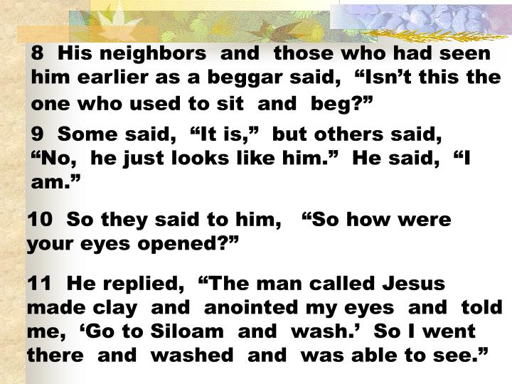 "8  His neighbors  and  those who had seen him earlier as a beggar said,  ""Isn't this the one who used to sit  and  beg?"""