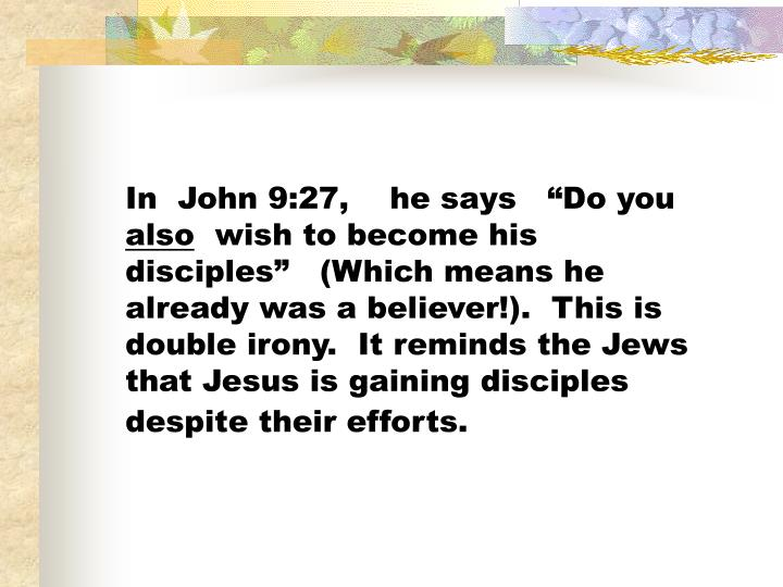 "In  John 9:27,    he says   ""Do you"