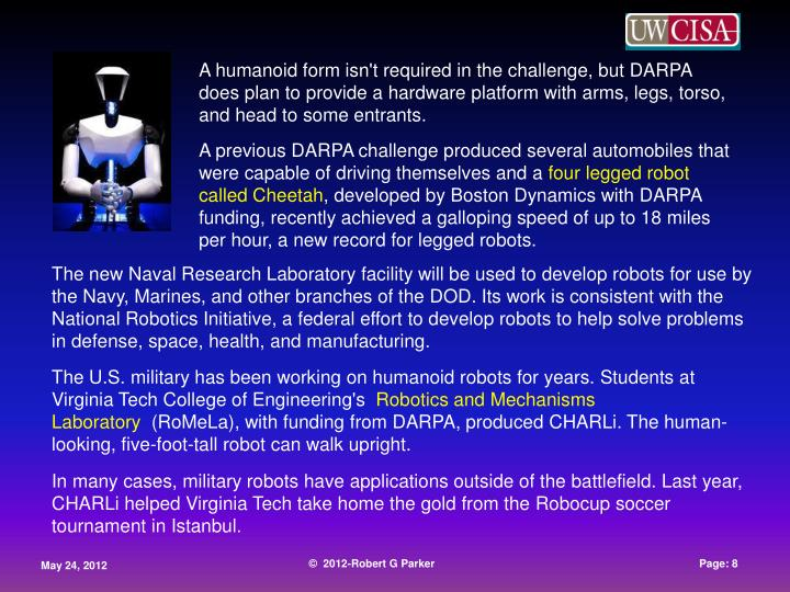 A humanoid form isn't required in the challenge, but DARPA does plan to provide a hardware platform with arms, legs, torso, and head to some entrants.