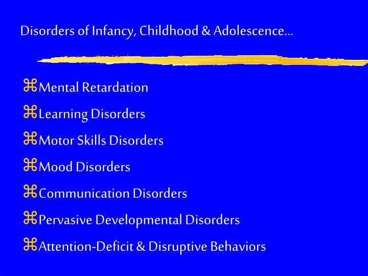 Disorders of Infancy, Childhood & Adolescence...