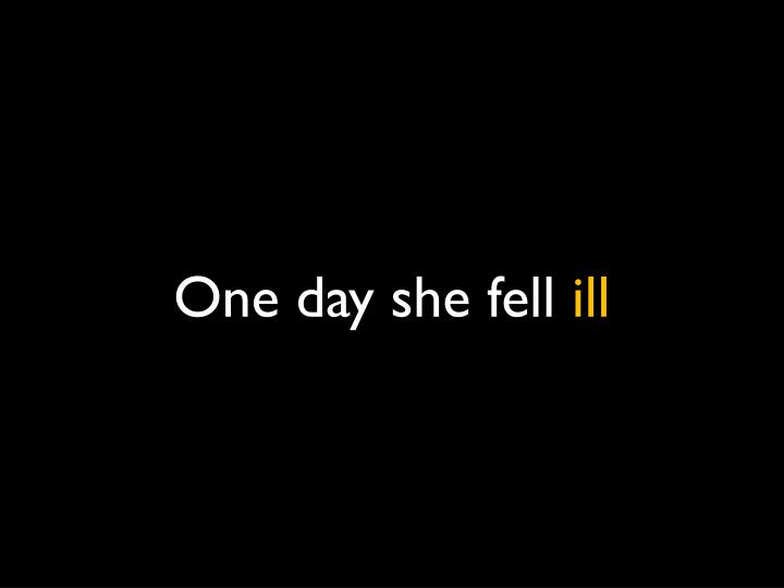 One day she fell
