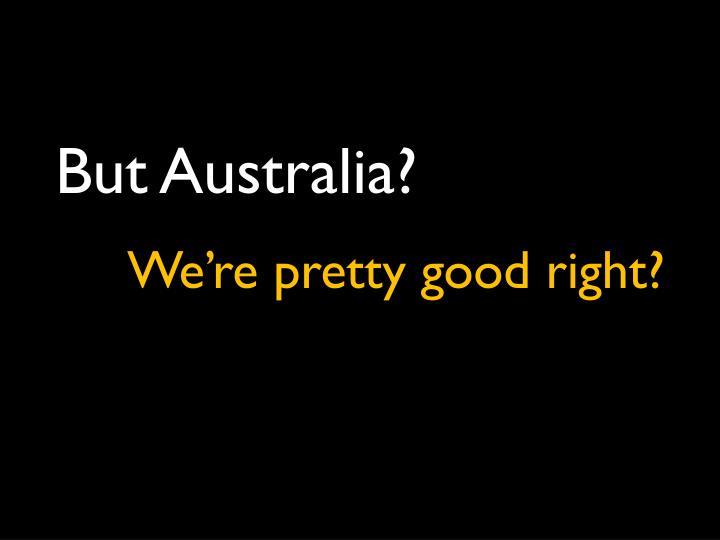 But Australia?