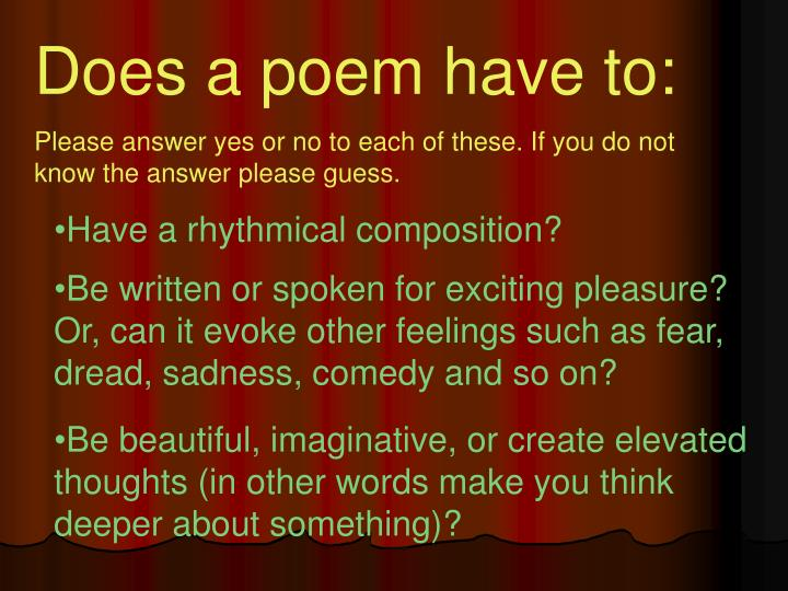 Does a poem have to: