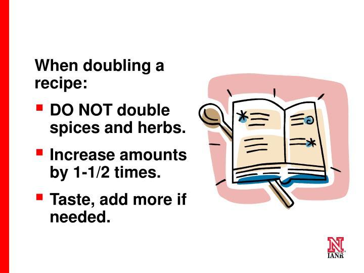 When doubling a recipe: