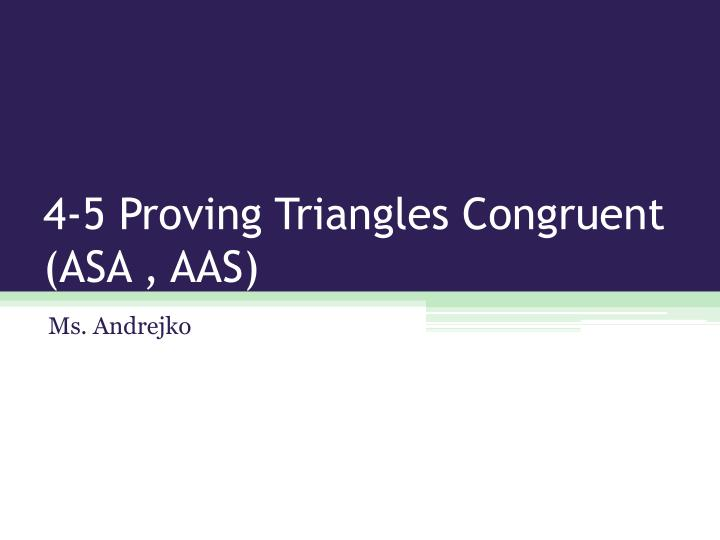 4 5 proving triangles congruent asa aas n.