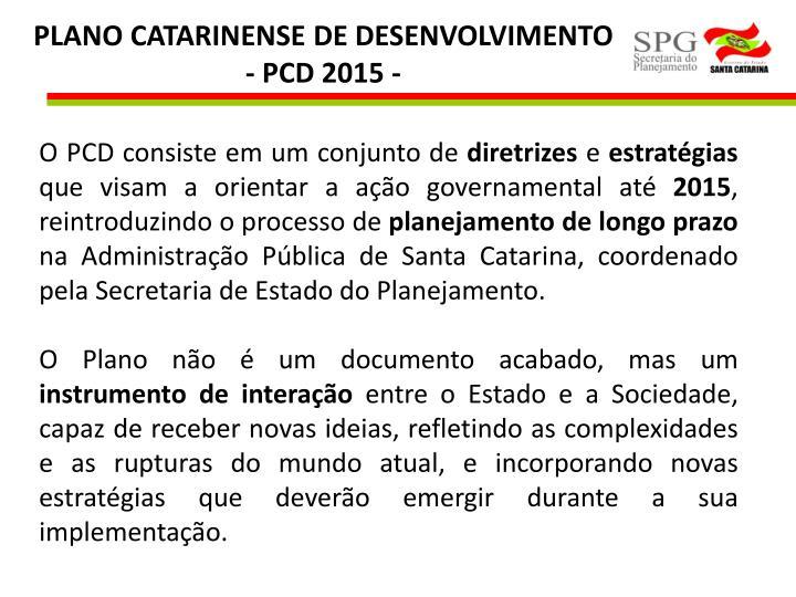 PLANO CATARINENSE DE DESENVOLVIMENTO  - PCD 2015 -