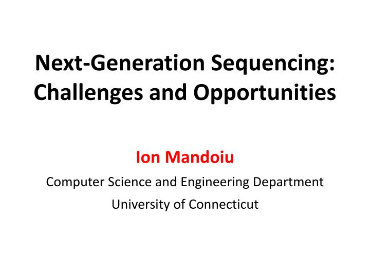 next generation sequencing challenges and opportunities n.