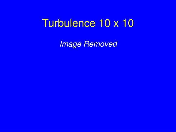 Turbulence 10 x 10