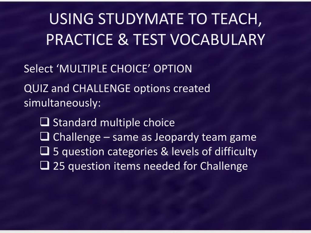 PPT - USING STUDYMATE TO TEACH, PRACTICE & TEST VOCABULARY