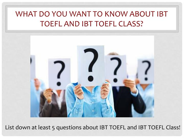 What do you want to know about IBT TOEFL and IBT TOEFL Class?